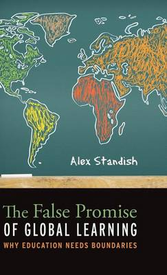 The False Promise of Global Learning: Why Education Needs Boundaries (Hardback)