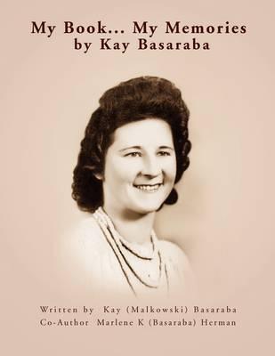 My Book... My Memories by Kay Basaraba (Paperback)