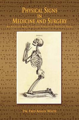 Physical Signs in Medicine & Surgery: An Atlas of Rare, Lost and Forgotten Physical Signs (Paperback)