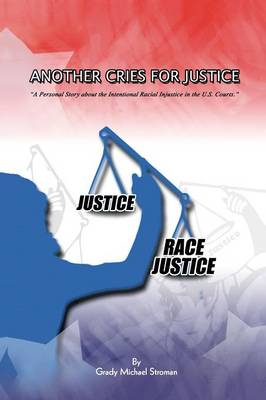 Another Cries for Justice: ''A Personal Story about the Intentional Racial Injustice in the U.S. Courts'' (Paperback)