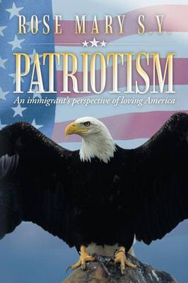 Patriotism: An Immigrant's Perspective of Loving America (Paperback)