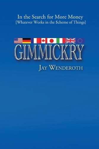 Gimmickry: In the Search for More Money [Whatever Works in the Scheme of Things] (Paperback)
