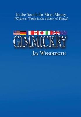 Gimmickry: In the Search for More Money [Whatever Works in the Scheme of Things] (Hardback)