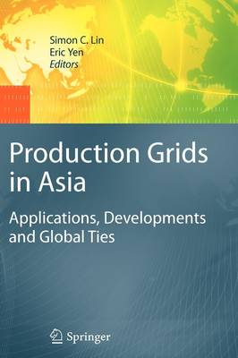 Production Grids in Asia: Applications, Developments and Global Ties (Hardback)