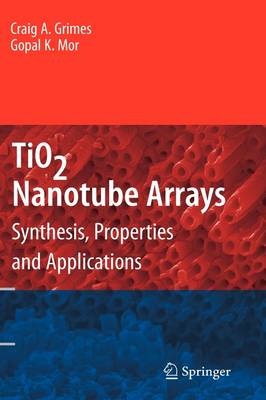 TiO2 Nanotube Arrays: Synthesis, Properties, and Applications (Hardback)