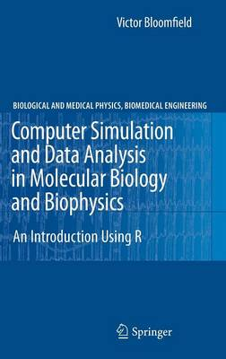 Computer Simulation and Data Analysis in Molecular Biology and Biophysics: An Introduction Using R - Biological and Medical Physics, Biomedical Engineering (Hardback)