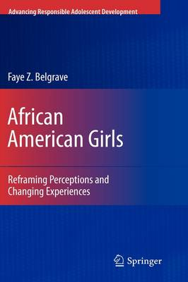 African American Girls: Reframing Perceptions and Changing Experiences - Advancing Responsible Adolescent Development (Hardback)