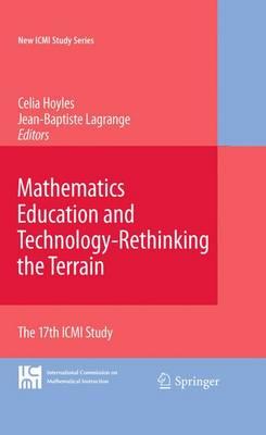 Mathematics Education and Technology-Rethinking the Terrain: The 17th ICMI Study - New ICMI Study Series 13 (Hardback)