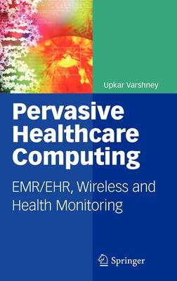 Pervasive Healthcare Computing: EMR/EHR, Wireless and Health Monitoring (Hardback)