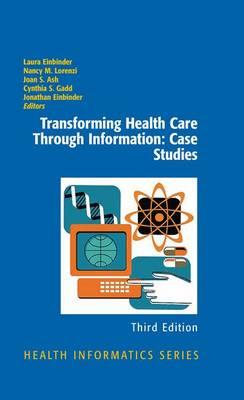 Transforming Health Care Through Information: Case Studies - Health Informatics (Hardback)