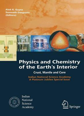 Physics and Chemistry of the Earth's Interior: Crust, Mantle and Core (Hardback)