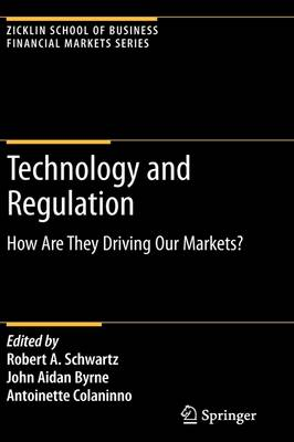 Technology and Regulation: How Are They Driving Our Markets? - Zicklin School of Business Financial Markets Series (Hardback)