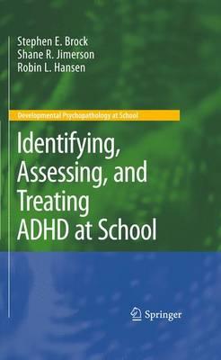 Identifying, Assessing, and Treating ADHD at School - Developmental Psychopathology at School (Hardback)