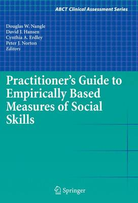 Practitioner's Guide to Empirically Based Measures of Social Skills - ABCT Clinical Assessment Series (Paperback)