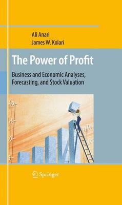 The Power of Profit: Business and Economic Analyses, Forecasting, and Stock Valuation (Hardback)