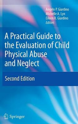 A Practical Guide to the Evaluation of Child Physical Abuse and Neglect (Hardback)