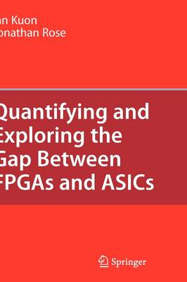 Quantifying and Exploring the Gap Between FPGAs and ASICs (Hardback)