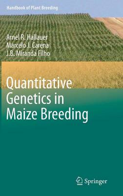 Quantitative Genetics in Maize Breeding - Handbook of Plant Breeding 6 (Hardback)