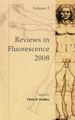 Reviews in Fluorescence 2008 - Reviews in Fluorescence 2008 (Hardback)