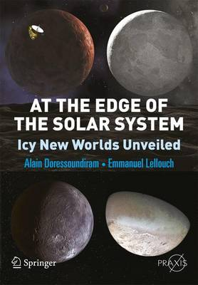 At the Edge of the Solar System: Icy New Worlds Unveiled - Springer Praxis Books (Paperback)