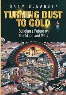 Turning Dust to Gold: Building a Future on the Moon and Mars - Springer Praxis Books (Paperback)