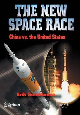 The New Space Race: China vs. USA - Springer Praxis Books (Paperback)