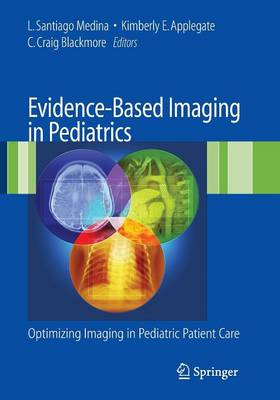 Evidence-Based Imaging in Pediatrics: Improving the Quality of Imaging in Patient Care (Paperback)