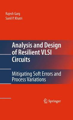 Analysis and Design of Resilient VLSI Circuits: Mitigating Soft Errors and Process Variations (Hardback)