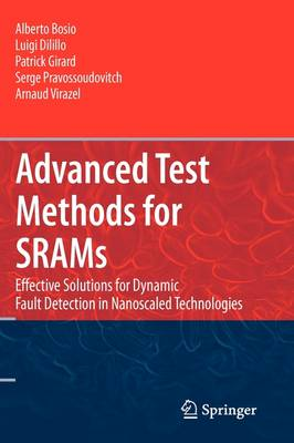 Advanced Test Methods for SRAMs: Effective Solutions for Dynamic Fault Detection in Nanoscaled Technologies (Hardback)