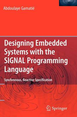 Designing Embedded Systems with the SIGNAL Programming Language: Synchronous, Reactive Specification (Hardback)