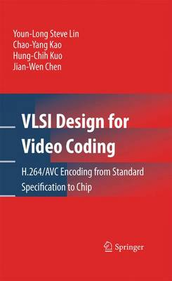 VLSI Design for Video Coding: H.264/AVC Encoding from Standard Specification to Chip (Hardback)