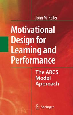 Motivational Design for Learning and Performance: The ARCS Model Approach (Hardback)