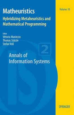 Matheuristics: Hybridizing Metaheuristics and Mathematical Programming - Annals of Information Systems 10 (Paperback)
