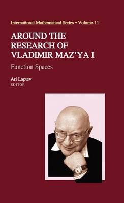 Around the Research of Vladimir Maz'ya I: Function Spaces - International Mathematical Series 11 (Hardback)