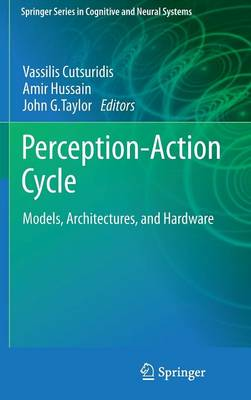 Perception-Action Cycle: Models, Architectures, and Hardware - Springer Series in Cognitive and Neural Systems (Hardback)