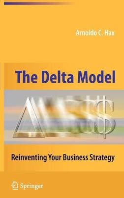 The Delta Model: Reinventing Your Business Strategy (Hardback)