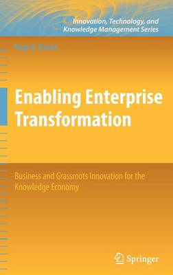 Enabling Enterprise Transformation: Business and Grassroots Innovation for the Knowledge Economy - Innovation, Technology, and Knowledge Management (Hardback)