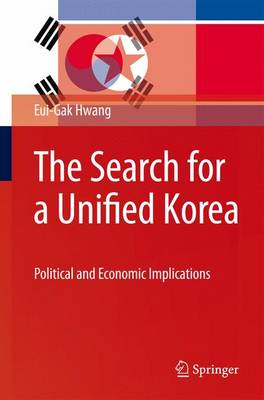 The Search for a Unified Korea: Political and Economic Implications (Hardback)