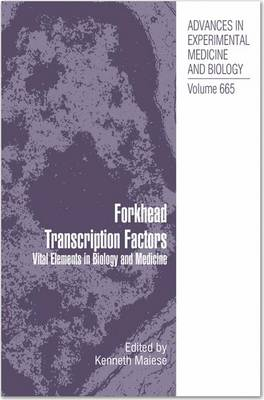 Forkhead Transcription Factors: Vital Elements in Biology and Medicine - Advances in Experimental Medicine and Biology 665 (Hardback)