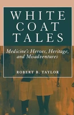 White Coat Tales: Medicine's Heroes, Heritage, and Misadventures (Paperback)