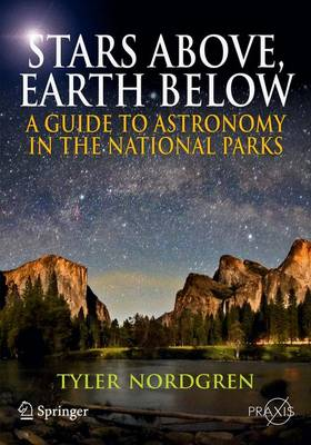 Stars Above, Earth Below: A Guide to Astronomy in the National Parks - Springer Praxis Books (Paperback)