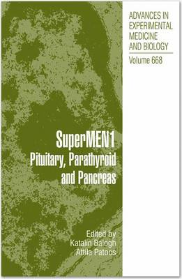 SuperMEN1: Pituitary, Parathyroid and Pancreas - Advances in Experimental Medicine and Biology 668 (Hardback)