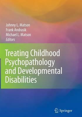 Treating Childhood Psychopathology and Developmental Disabilities (Paperback)
