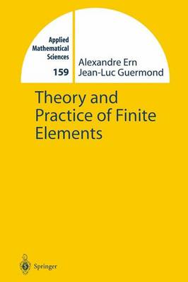 Theory and Practice of Finite Elements - Applied Mathematical Sciences 159 (Paperback)