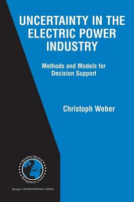 Uncertainty in the Electric Power Industry: Methods and Models for Decision Support - International Series in Operations Research & Management Science 77 (Paperback)