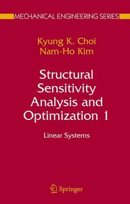 Structural Sensitivity Analysis and Optimization 1: Linear Systems - Mechanical Engineering Series (Paperback)