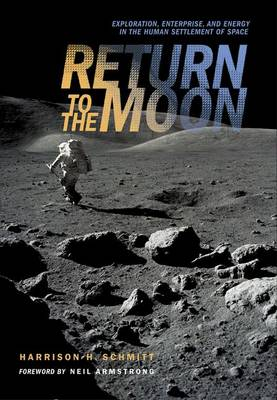 Return to the Moon: Exploration, Enterprise, and Energy in the Human Settlement of Space (Paperback)