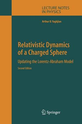 Relativistic Dynamics of a Charged Sphere: Updating the Lorentz-Abraham Model - Lecture Notes in Physics 686 (Paperback)