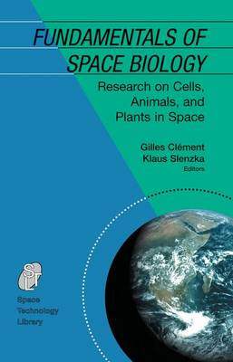 Fundamentals of Space Biology: Research on Cells, Animals, and Plants in Space - Space Technology Library 18 (Paperback)