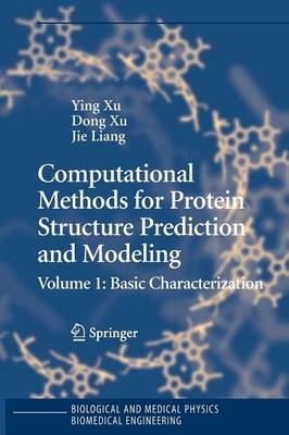 Computational Methods for Protein Structure Prediction and Modeling: Computational Methods for Protein Structure Prediction and Modeling Basic Characterization Volume 1 - Biological and Medical Physics, Biomedical Engineering (Paperback)